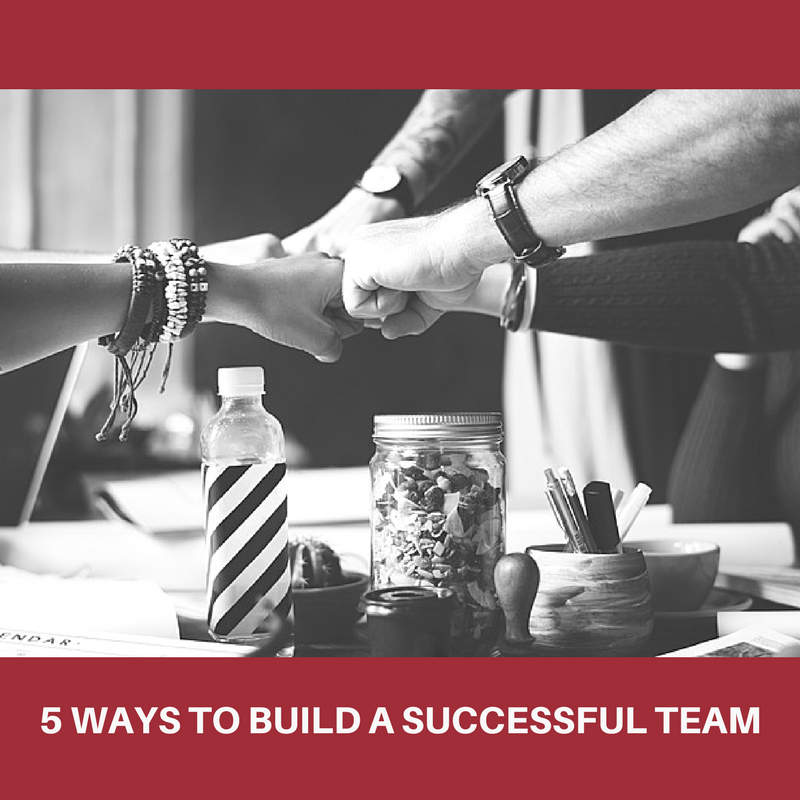 5 Ways to build a successful team