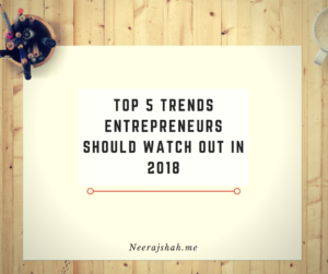 Top 5 trends Entrepreneurs should watch out in 2018