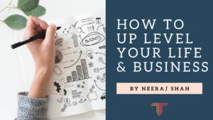 How to up level your life and business