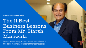 11 of The Best Business Lessons From Mr. Harsh Mariwala
